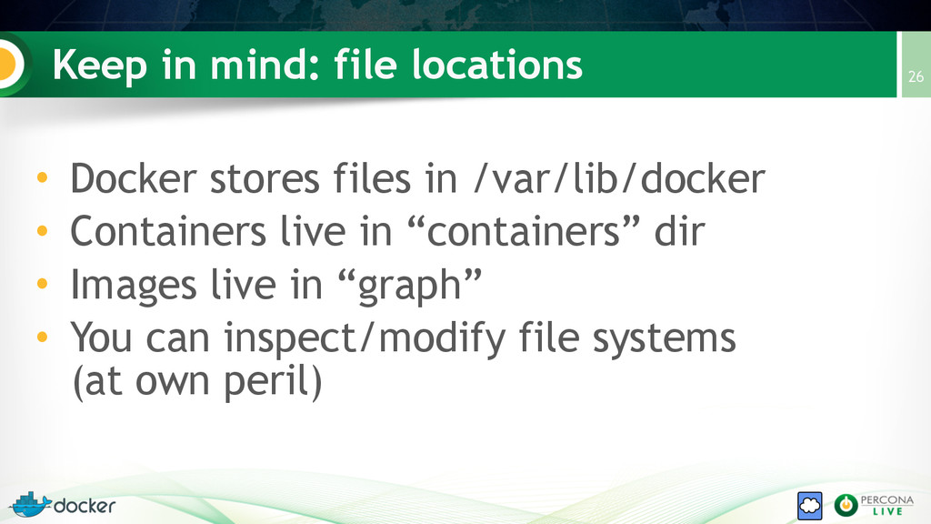 Keep in mind: file locations • Docker stores fi...
