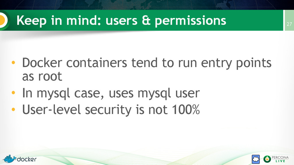 Keep in mind: users & permissions • Docker cont...