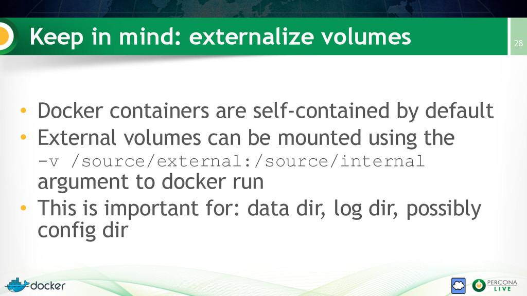 Keep in mind: externalize volumes • Docker cont...