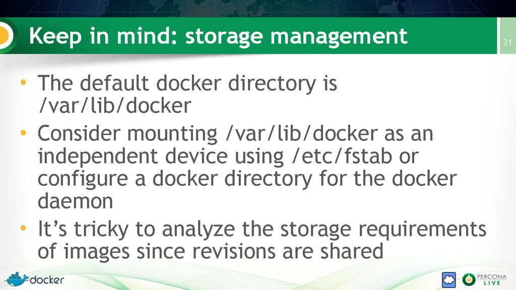 Keep in mind: storage management • The default ...