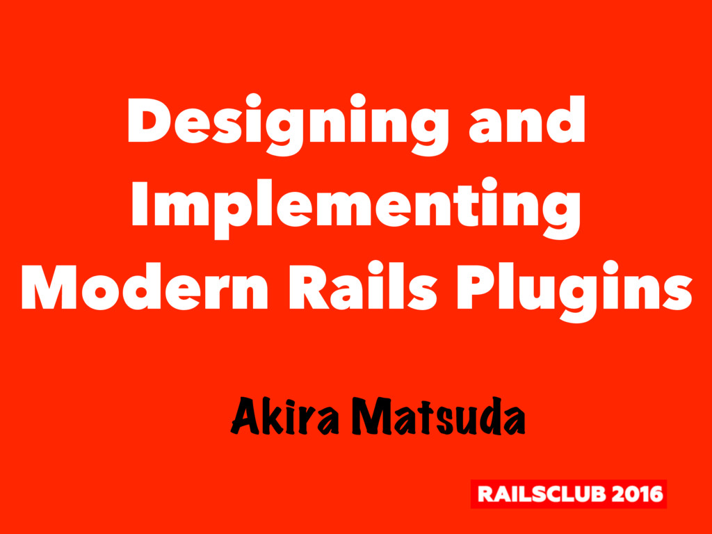 Designing and Implementing Modern Rails Plugins...