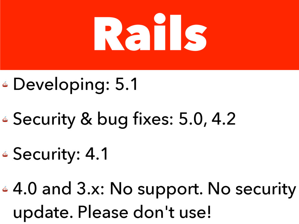 Rails  Developing: 5.1  Security & bug fixes: 5....