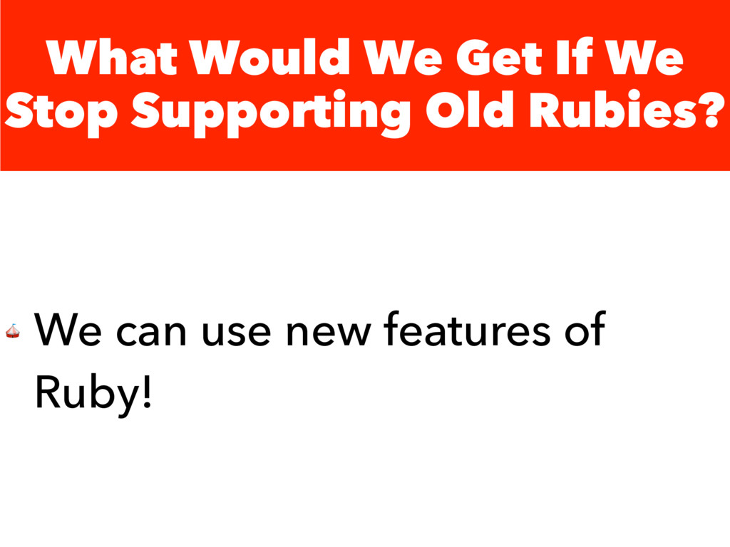 What Would We Get If We Stop Supporting Old Rub...