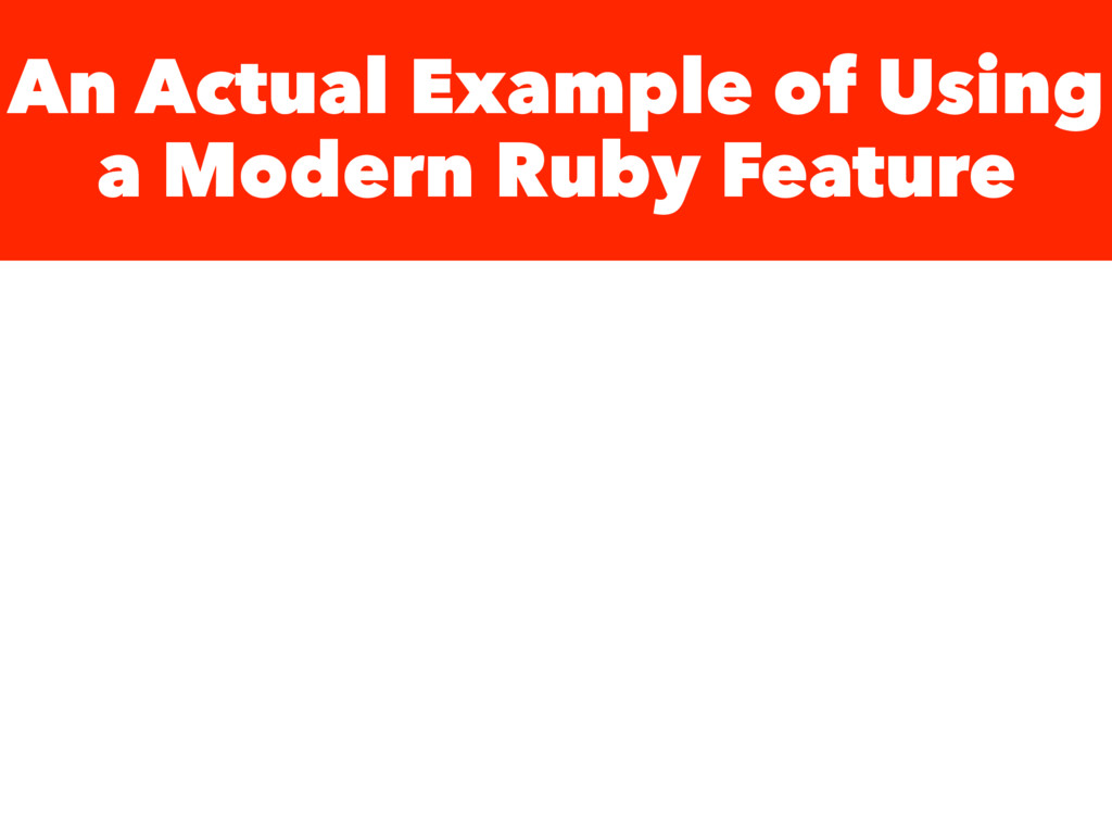 An Actual Example of Using a Modern Ruby Feature