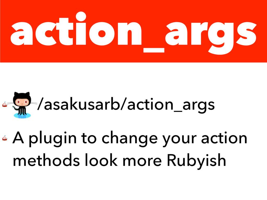 action_args  /asakusarb/action_args  A plugin t...