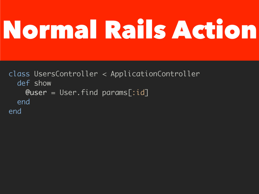 Normal Rails Action class UsersController < App...