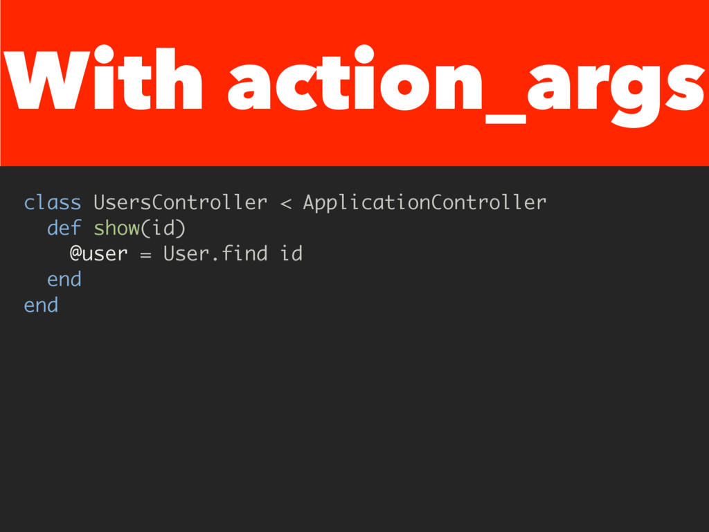 With action_args class UsersController < Applic...