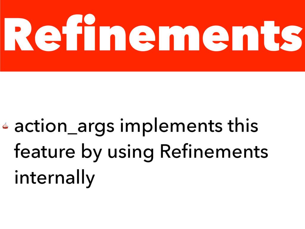 Refinements  action_args implements this featur...