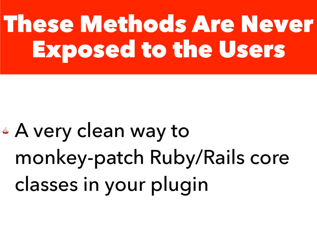 These Methods Are Never Exposed to the Users  A...