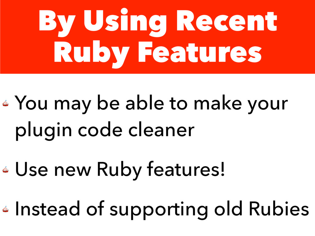 By Using Recent Ruby Features  You may be able ...