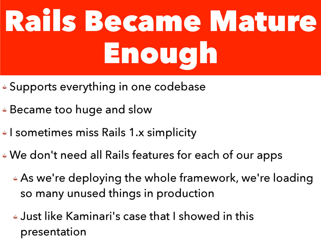 Rails Became Mature Enough  Supports everything...