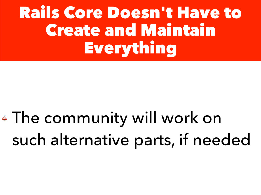 Rails Core Doesn't Have to Create and Maintain ...