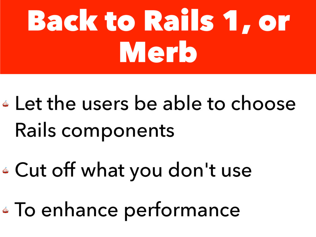Back to Rails 1, or Merb  Let the users be able...