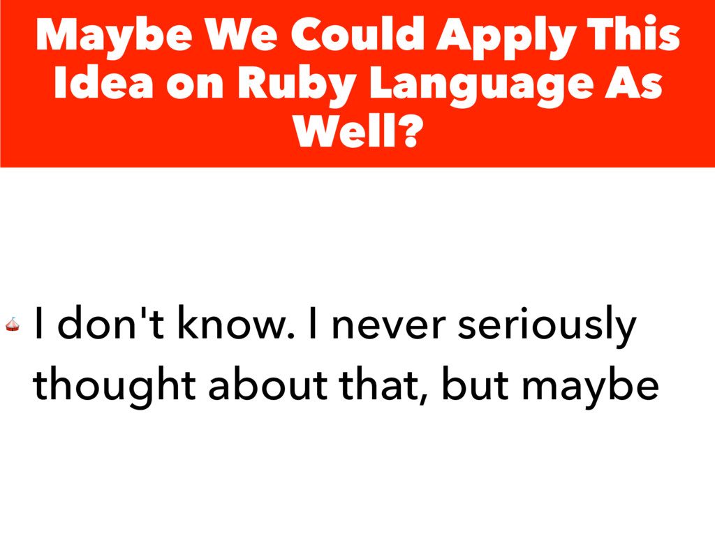 Maybe We Could Apply This Idea on Ruby Language...