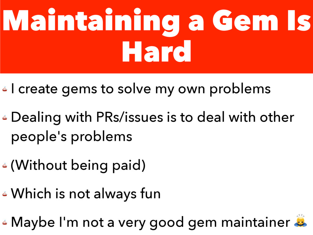 Maintaining a Gem Is Hard  I create gems to sol...