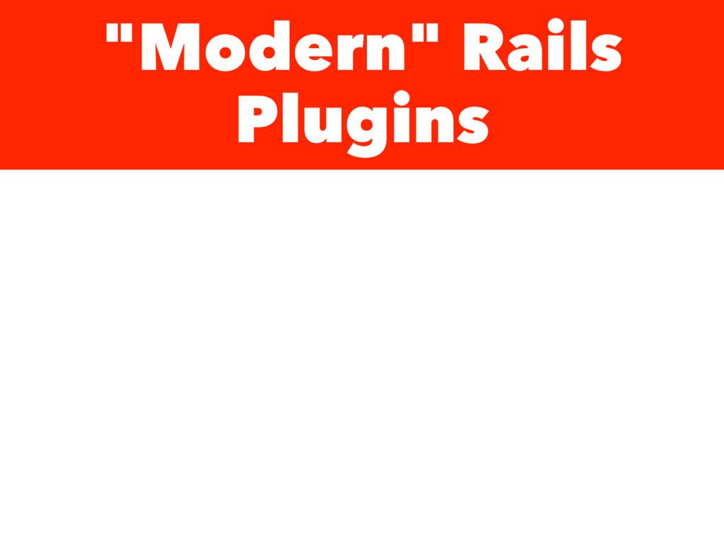 """""""Modern"""" Rails Plugins"""