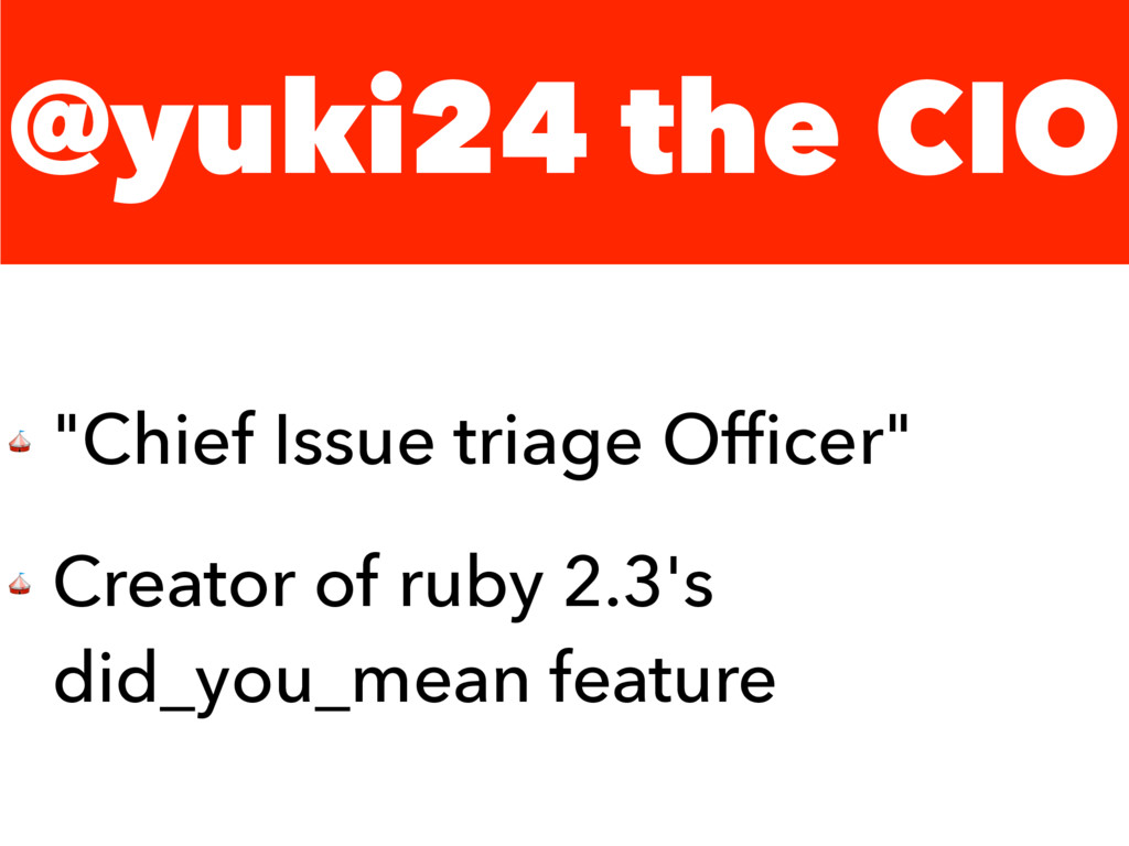 "@yuki24 the CIO  ""Chief Issue triage Officer""  C..."