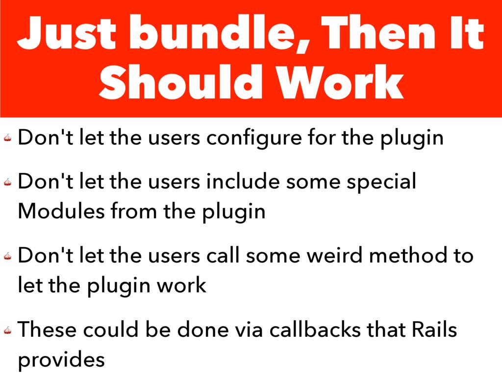Just bundle, Then It Should Work  Don't let the...