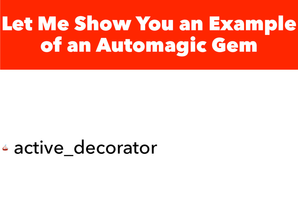 Let Me Show You an Example of an Automagic Gem ...