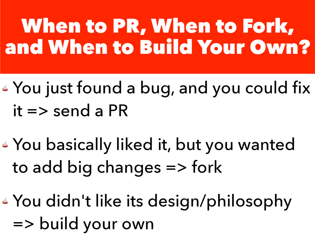 When to PR, When to Fork, and When to Build You...