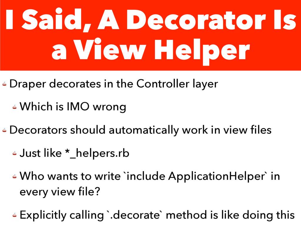I Said, A Decorator Is a View Helper  Draper de...