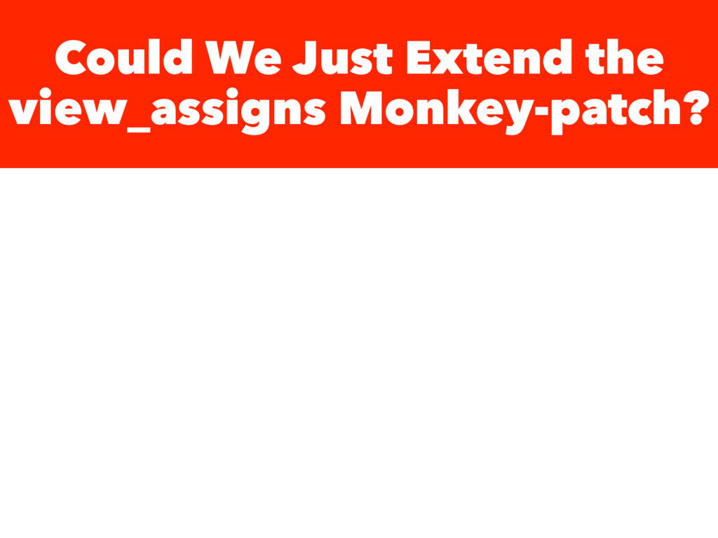 Could We Just Extend the view_assigns Monkey-pa...