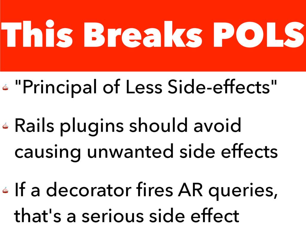 "This Breaks POLS  ""Principal of Less Side-effec..."