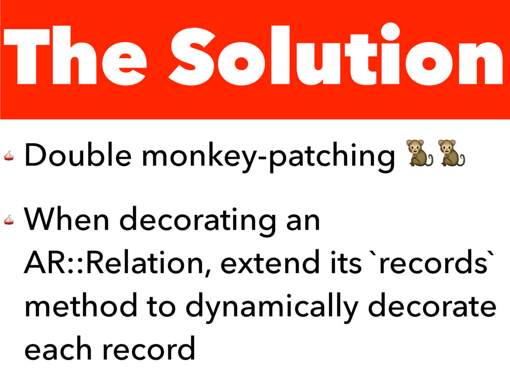 The Solution  Double monkey-patching   When dec...