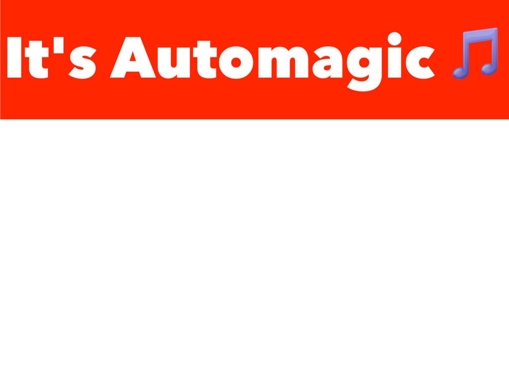 It's Automagic