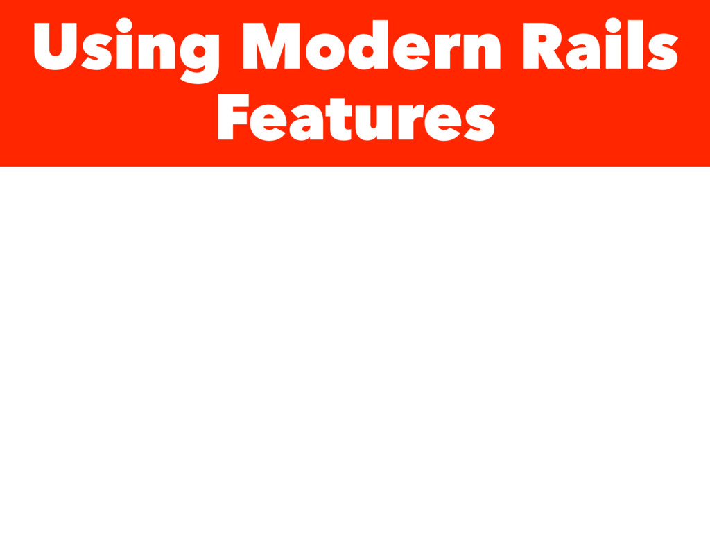 Using Modern Rails Features