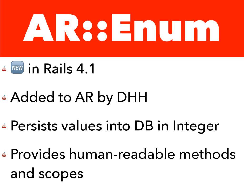 AR::Enum   in Rails 4.1  Added to AR by DHH  Pe...