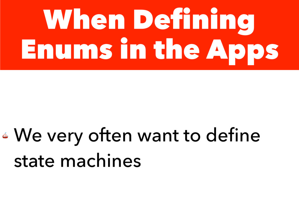 When Defining Enums in the Apps  We very often ...