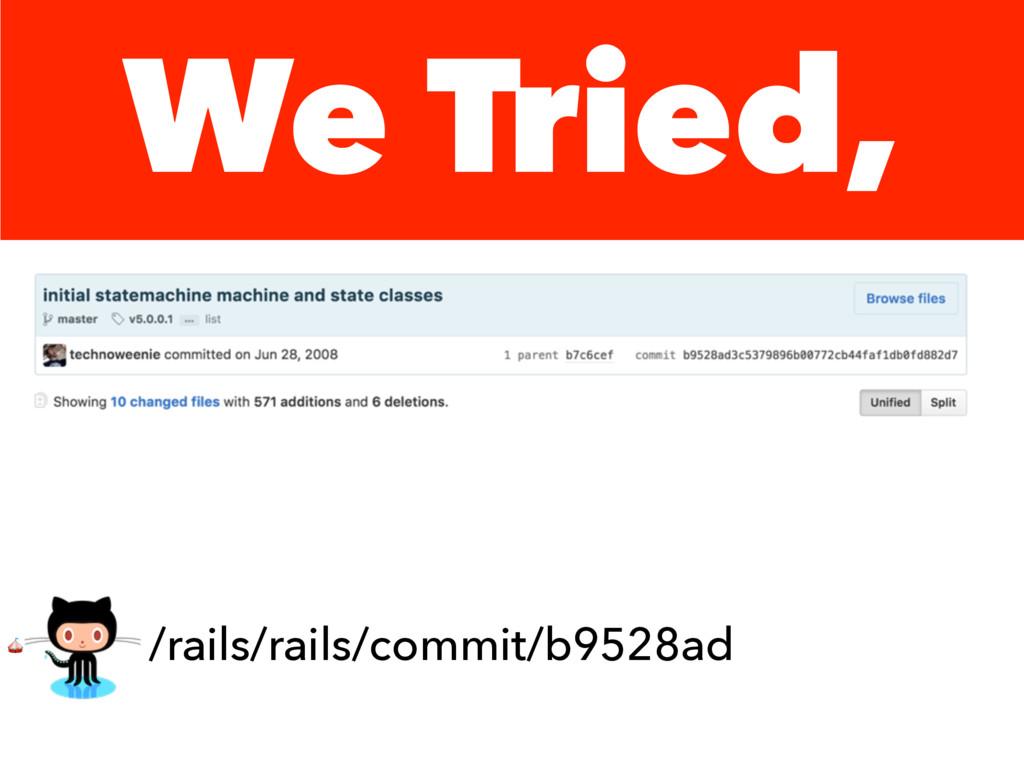 We Tried,  /rails/rails/commit/b9528ad