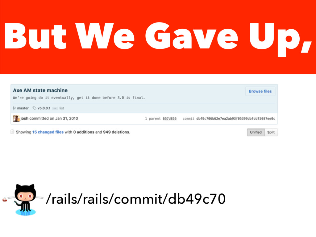 But We Gave Up,  /rails/rails/commit/db49c70