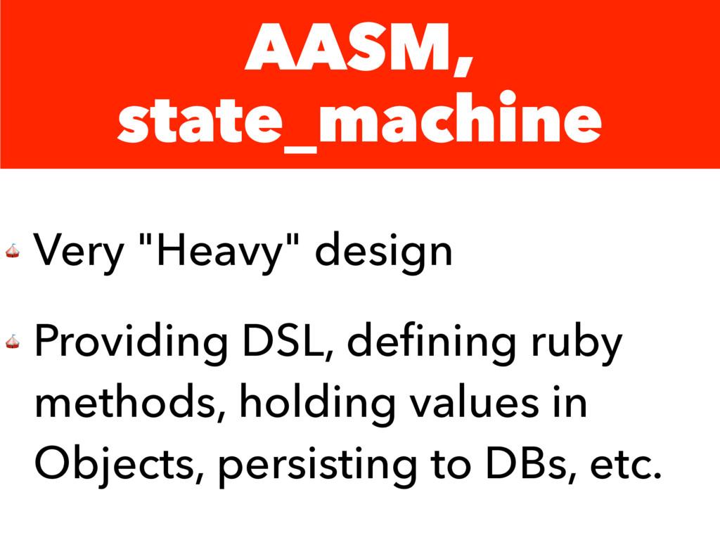 "AASM, state_machine  Very ""Heavy"" design  Provi..."