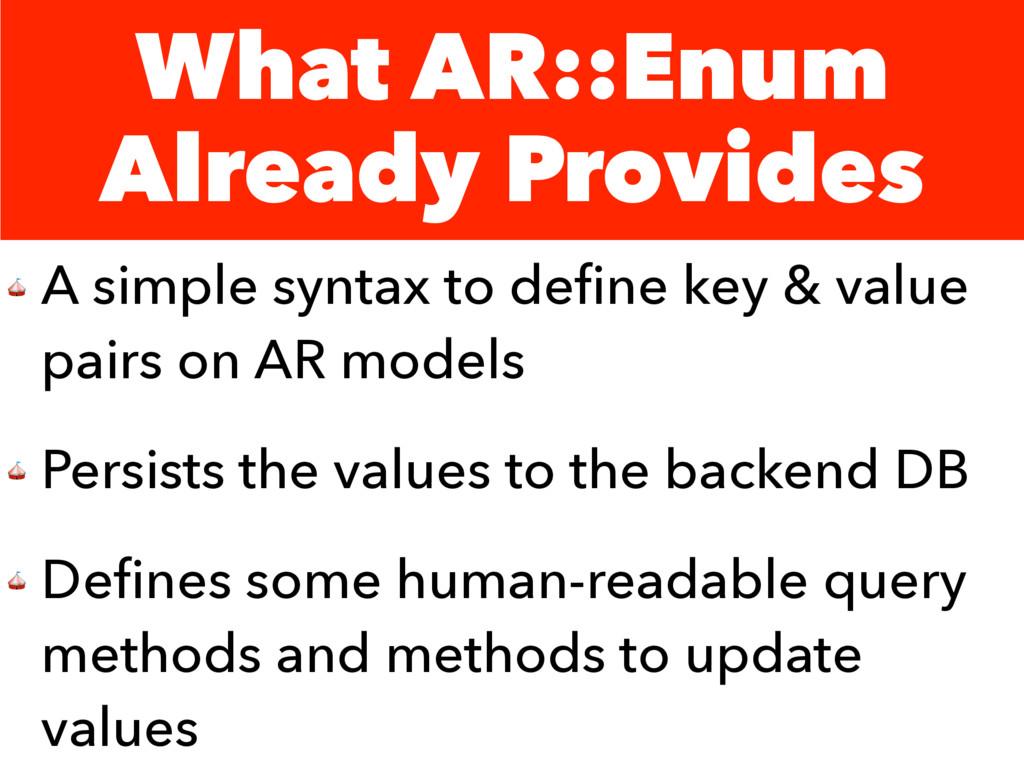 What AR::Enum Already Provides  A simple syntax...