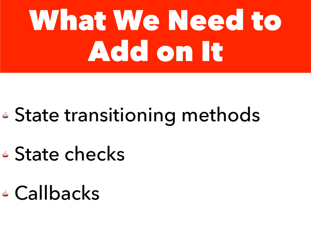 What We Need to Add on It  State transitioning ...
