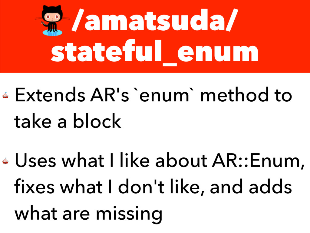 /amatsuda/ stateful_enum  Extends AR's `enum` m...
