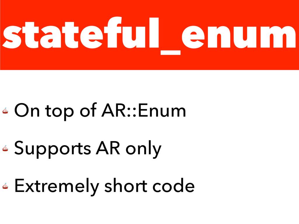 stateful_enum  On top of AR::Enum  Supports AR ...