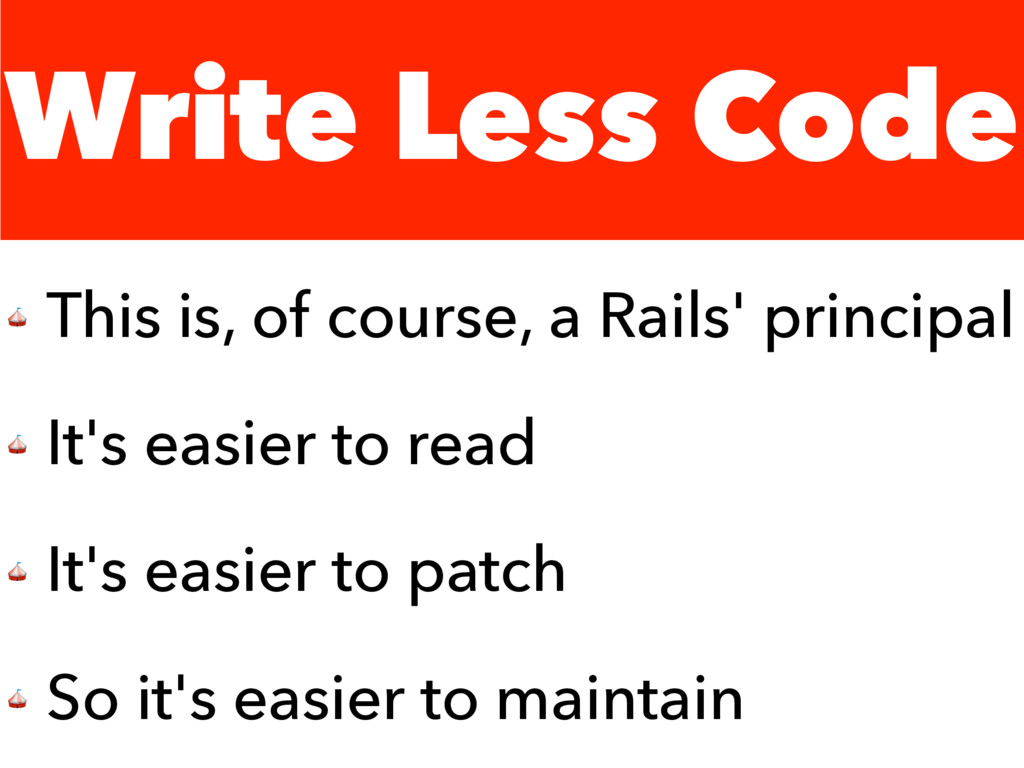 Write Less Code  This is, of course, a Rails' p...