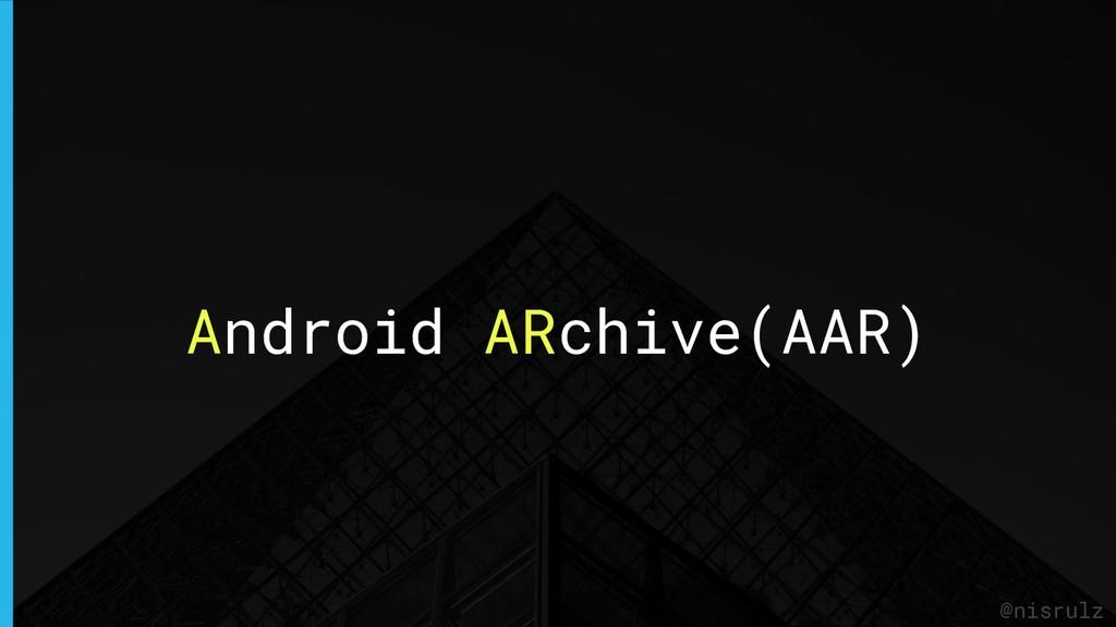 Android ARchive(AAR) @nisrulz
