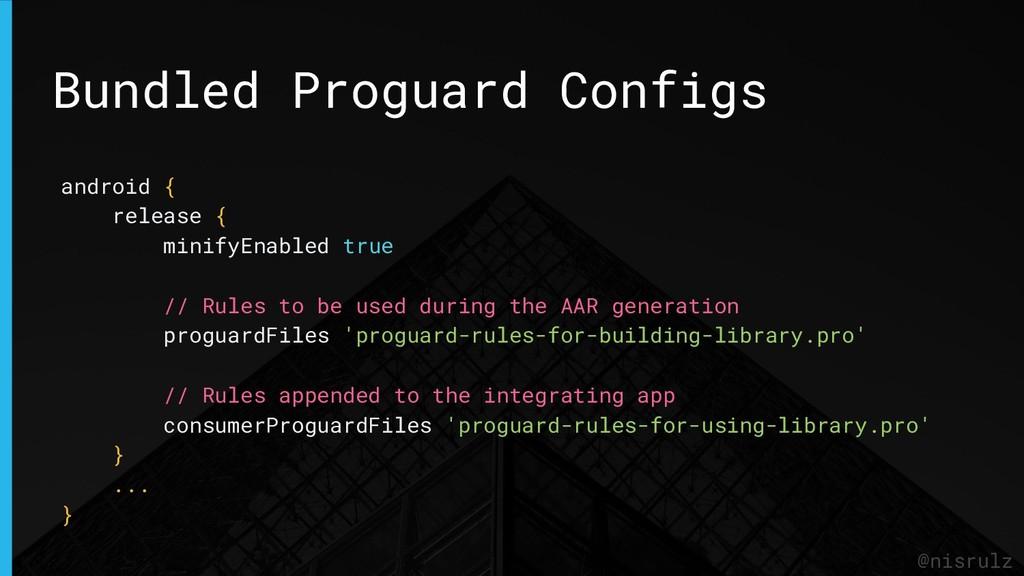 Bundled Proguard Configs @nisrulz android { rel...