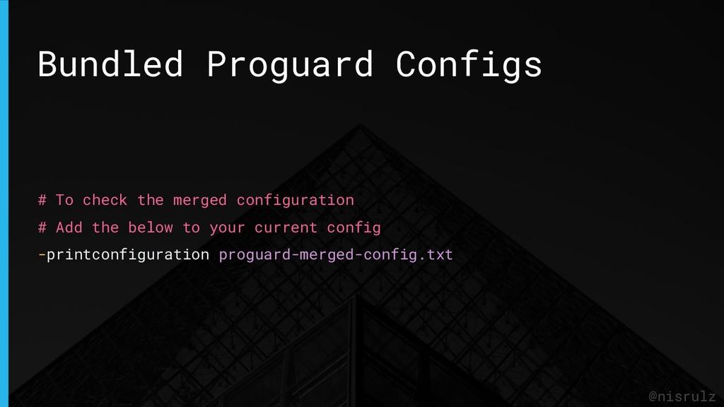 Bundled Proguard Configs @nisrulz # To check th...