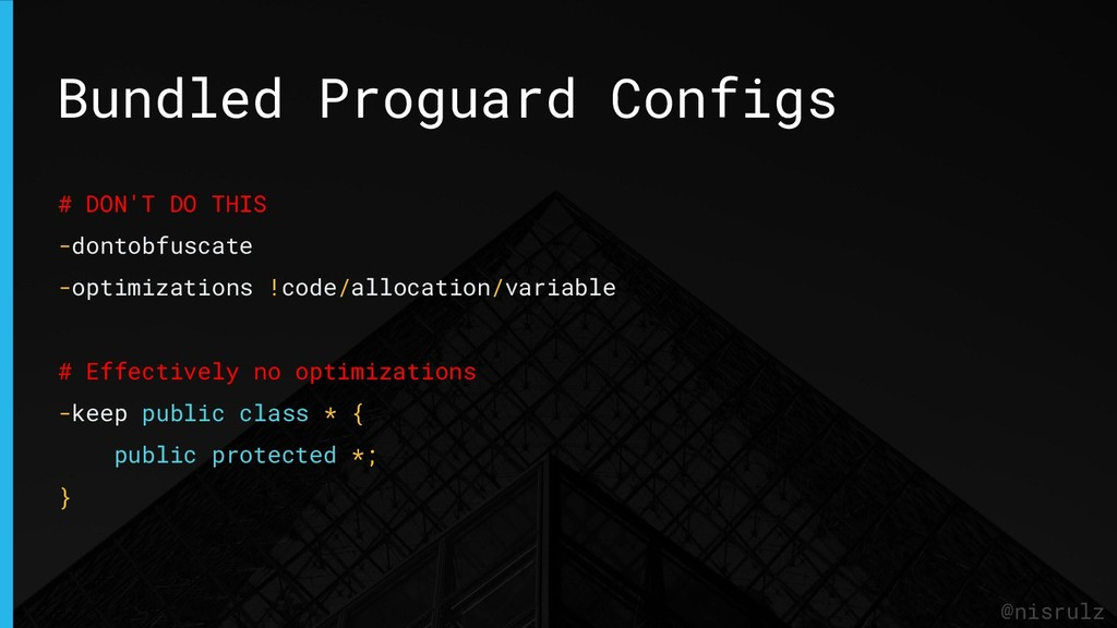 Bundled Proguard Configs @nisrulz # DON'T DO TH...