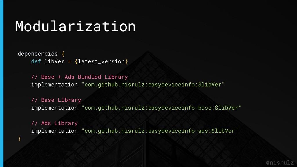 Modularization @nisrulz dependencies { def libV...