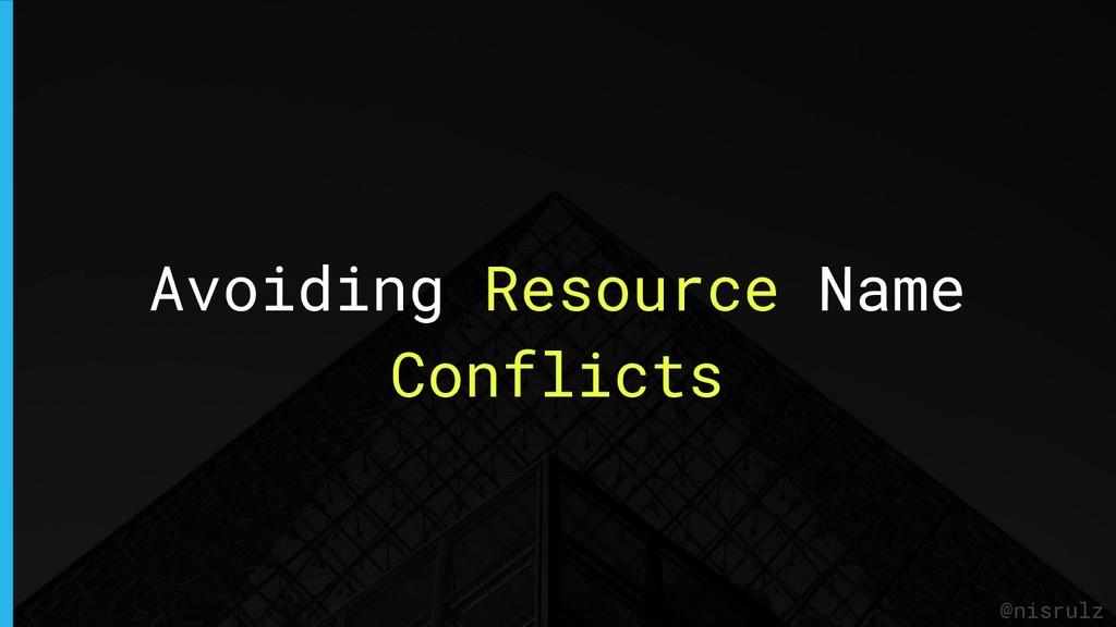 Avoiding Resource Name Conflicts @nisrulz