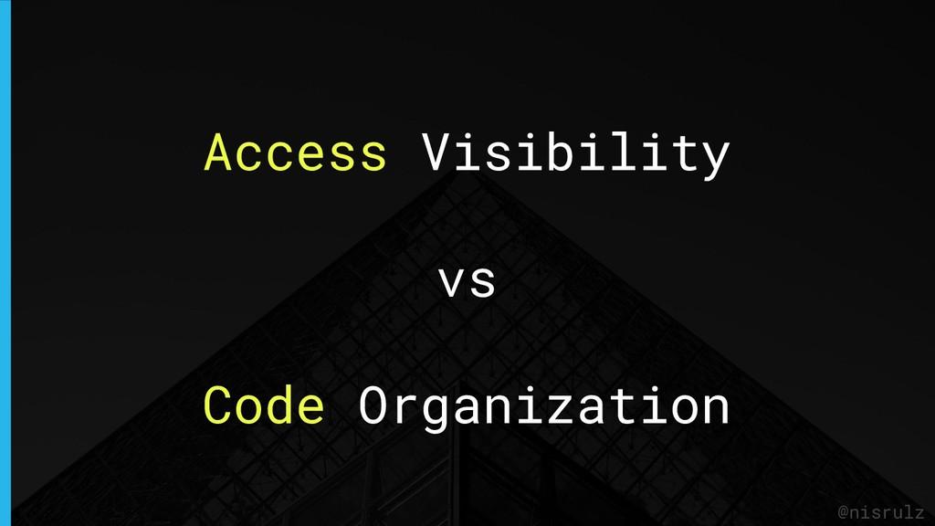 Access Visibility vs Code Organization @nisrulz