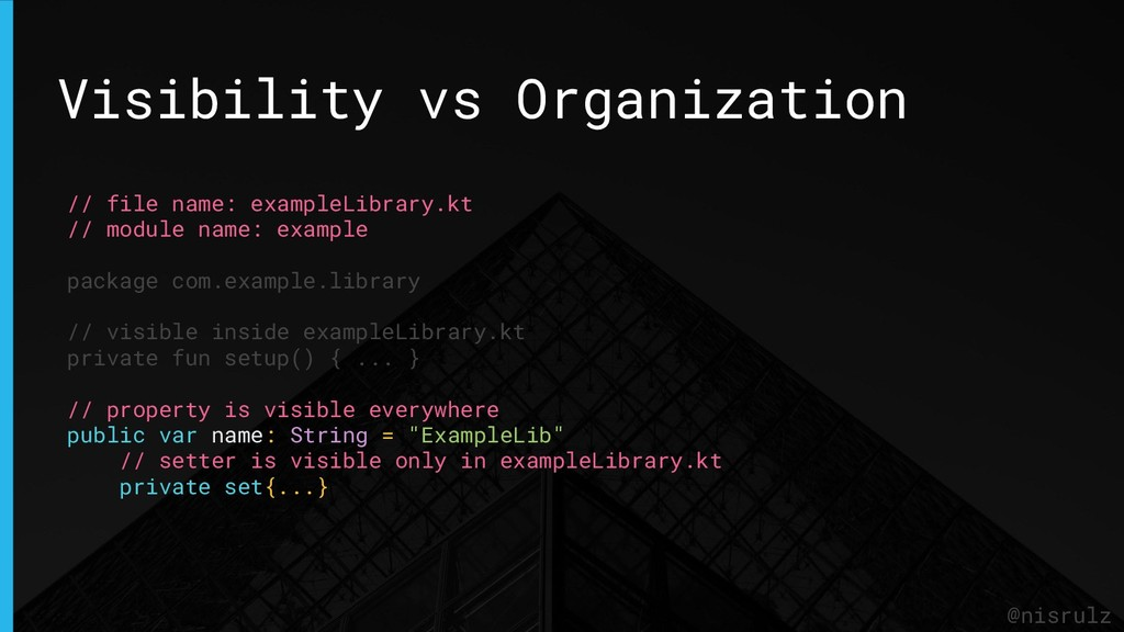 Visibility vs Organization @nisrulz // file nam...