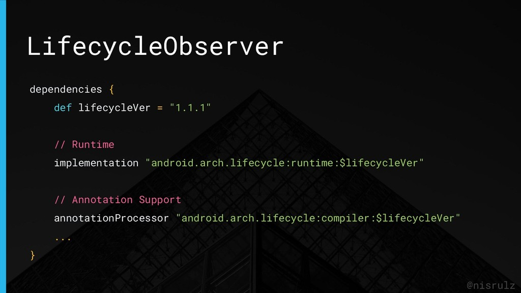 LifecycleObserver @nisrulz dependencies { def l...