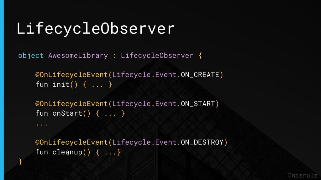 LifecycleObserver @nisrulz object AwesomeLibrar...